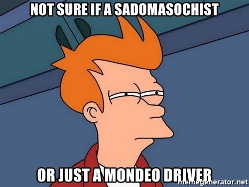 not sure if a sadomasochist or just a mondeo driver - Borsado-masochisme